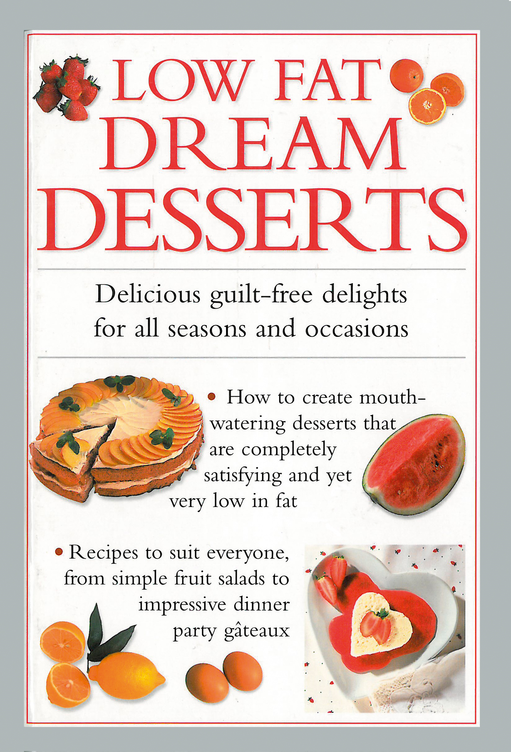 Low Fat Dream Desserts Delicious Guilt-Free Delights For All Seasons and Occasions