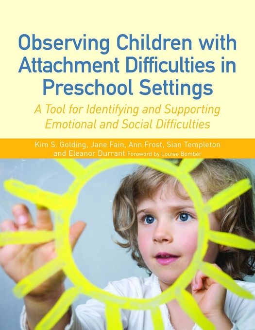Observing Children with Attachment Difficulties in Preschool Settings A Tool for Identifying and Supporting Emotional and Social Difficulties