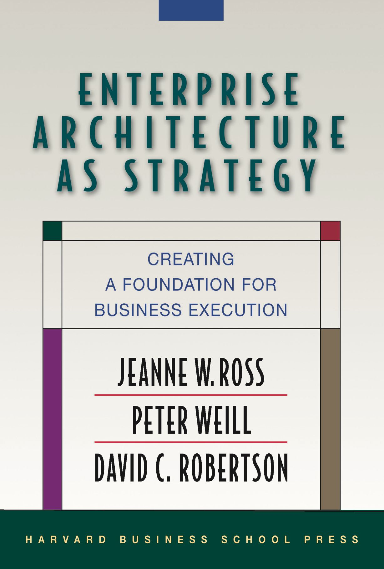 Enterprise Architecture As Strategy By: David Robertson,Jeanne W. Ross,Peter Weill