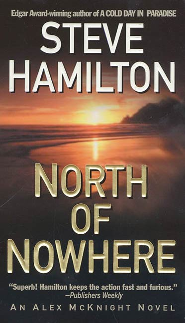 North of Nowhere By: Steve Hamilton