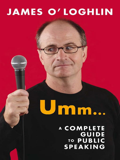Umm ...: A Complete Guide To Public Speaking By: James O'Loghlin