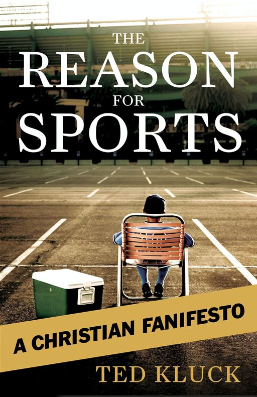 The Reason For Sports By: Ted A. Kluck