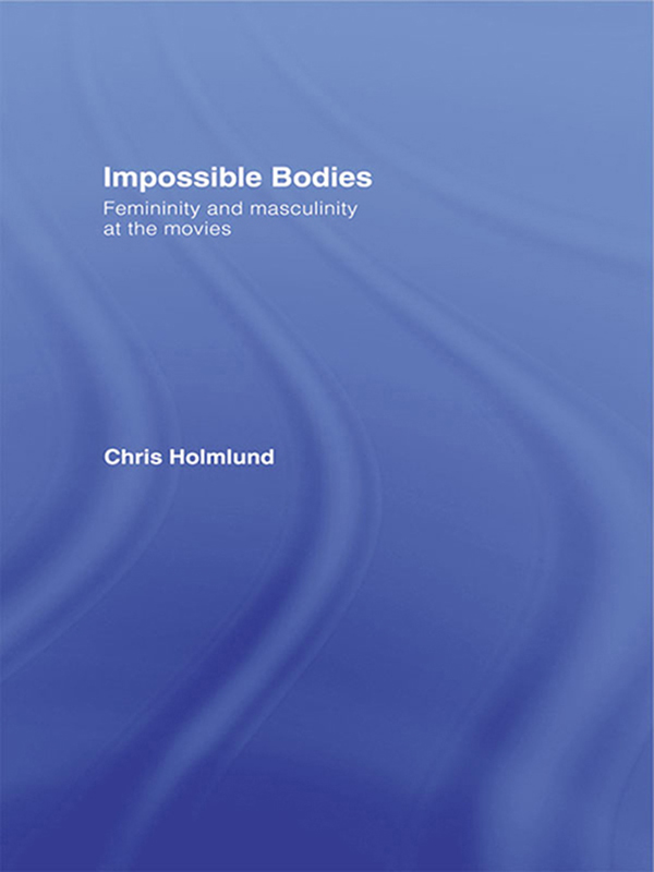 Impossible Bodies Femininity and Masculinity at the Movies