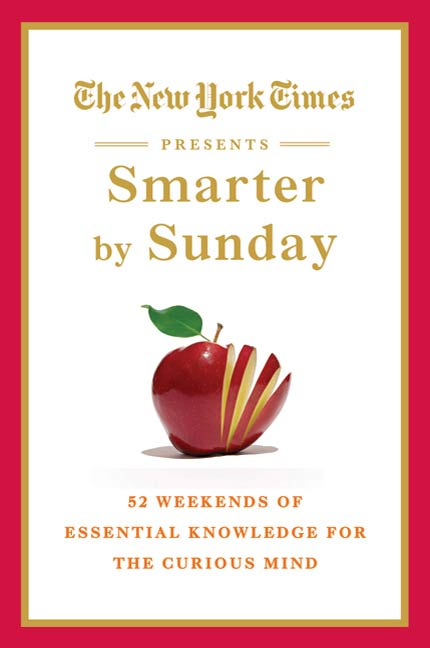 The New York Times Presents Smarter by Sunday By: The New York Times