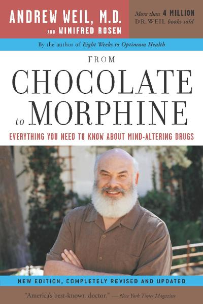 From Chocolate to Morphine By: Andrew T. Weil M.D.,Winifred Rosen