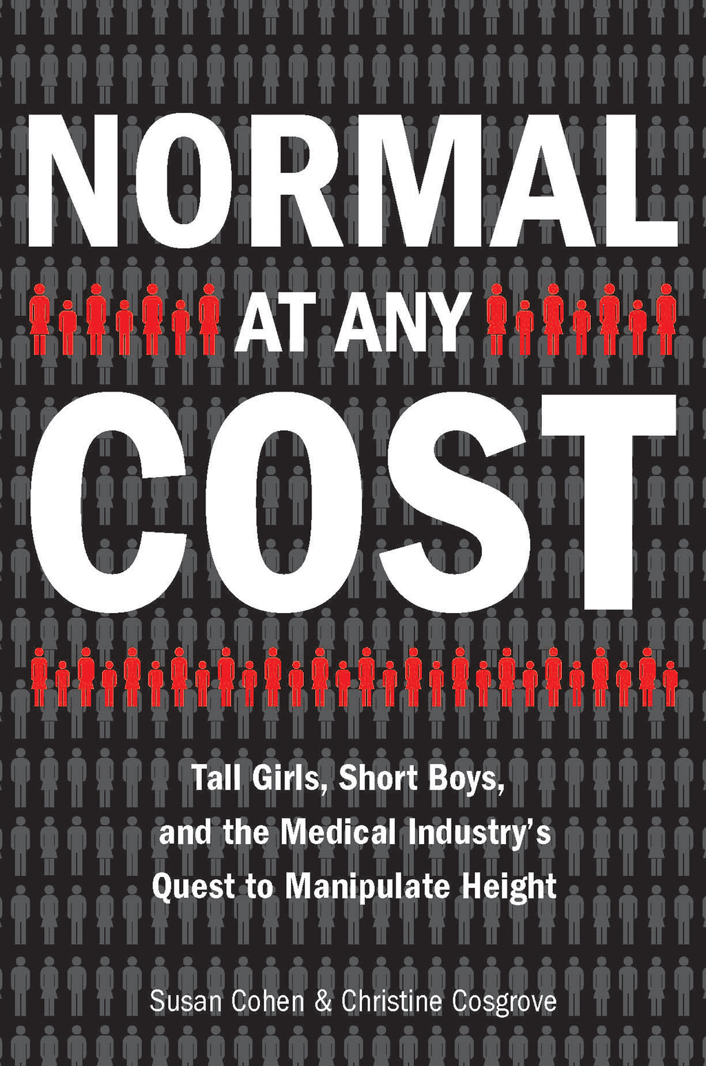 Normal at Any Cost Tall Girls,  Short Boys,  and the Medical Industry's Quest toManipulate Height