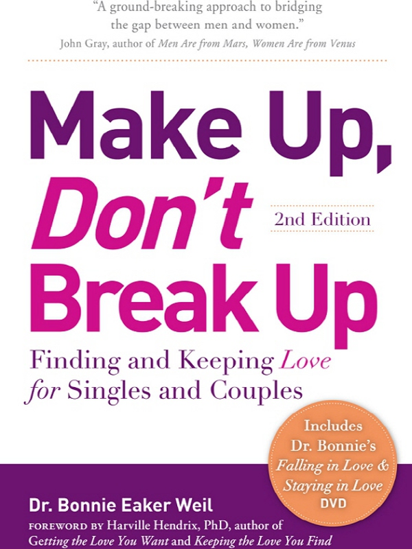 Make Up,  Don't Break Up: Finding and Keeping Love for Singles and Couples Finding and Keeping Love for Singles and Couples
