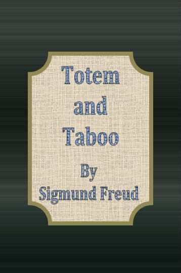 Totem and Taboo By: Sigmund Freud
