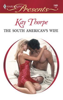 The South American's Wife By: Kay Thorpe