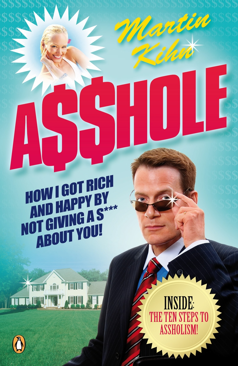 Asshole How I Got Rich & Happy by Not Giving a @!?* About You