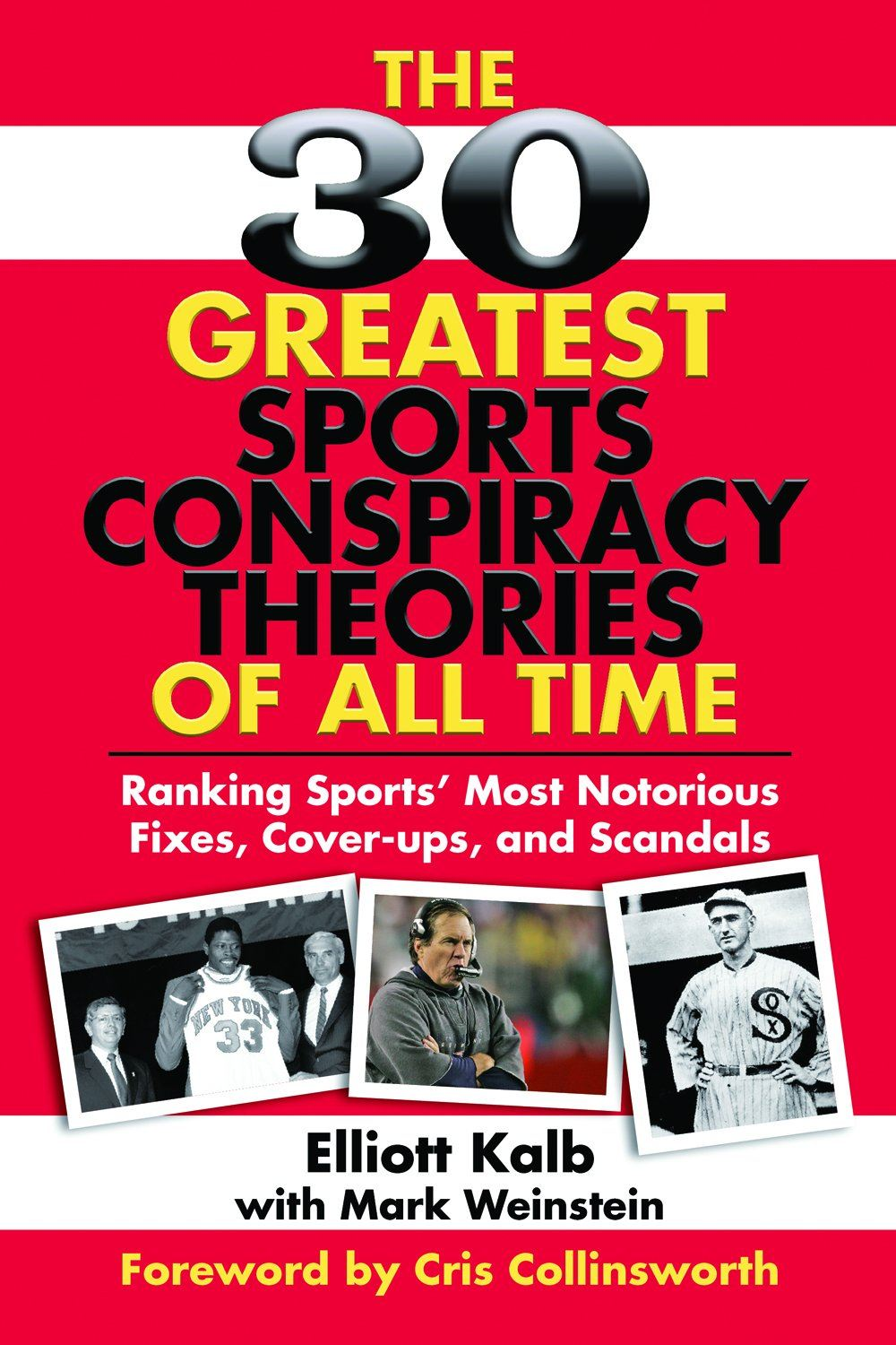 30 Greatest Sports Conspiracy Theories of All Time: Ranking Sports' Most Notorious Fixes, Cover-ups, and Scandals By: Elliott Kalb