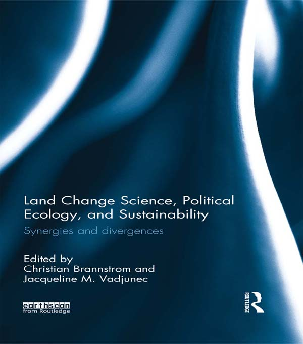 Land Change Science,  Political Ecology and Sustainability Synergies and divergences