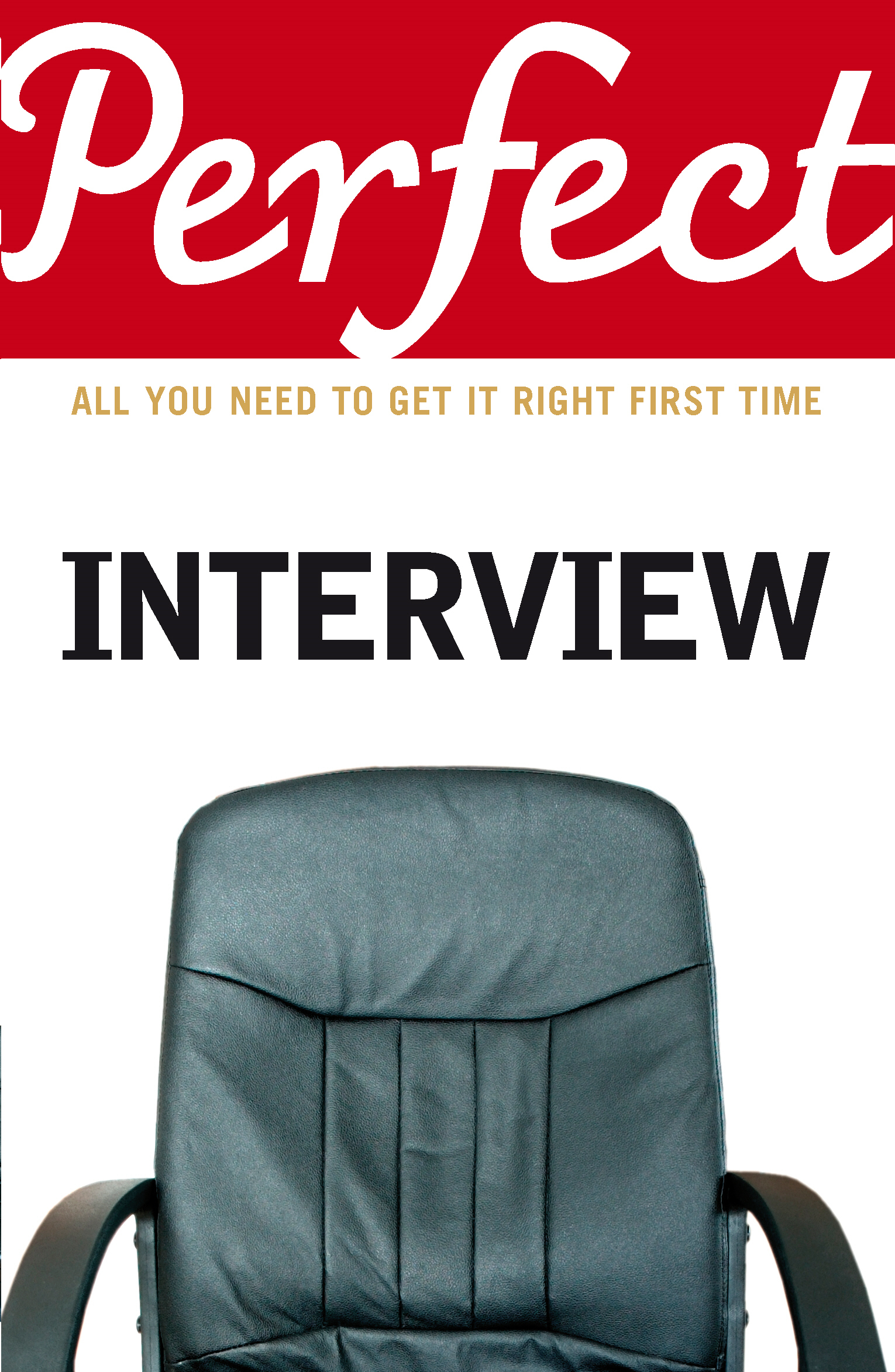 The Perfect Interview All you need to get it right the first time