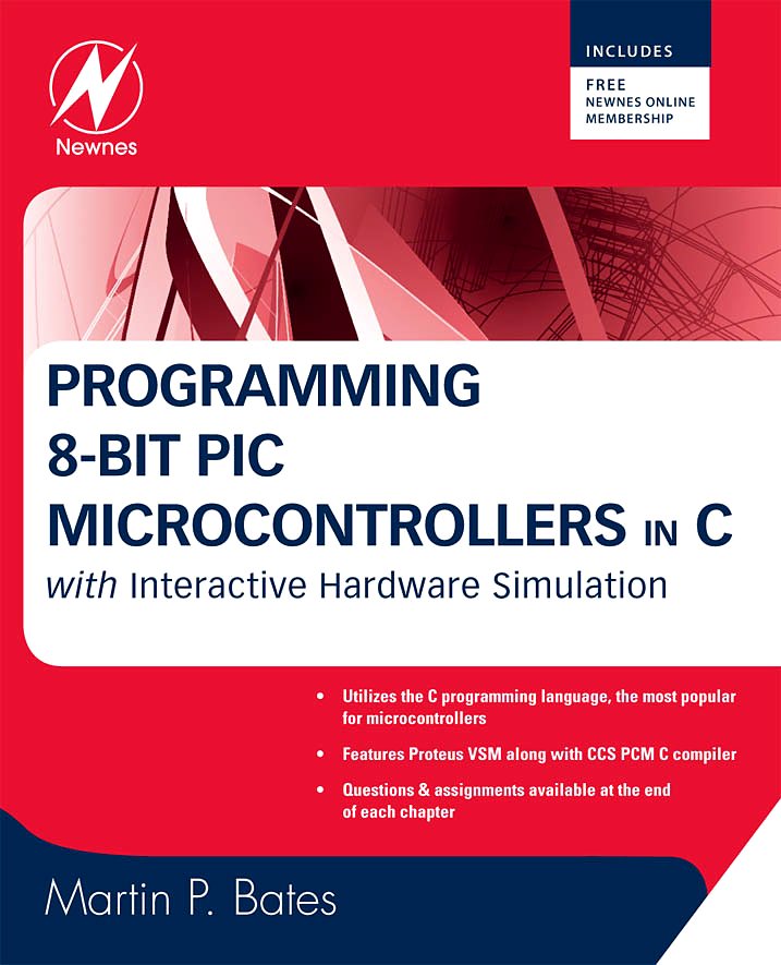 Programming 8-bit PIC Microcontrollers in C By: Martin P. Bates