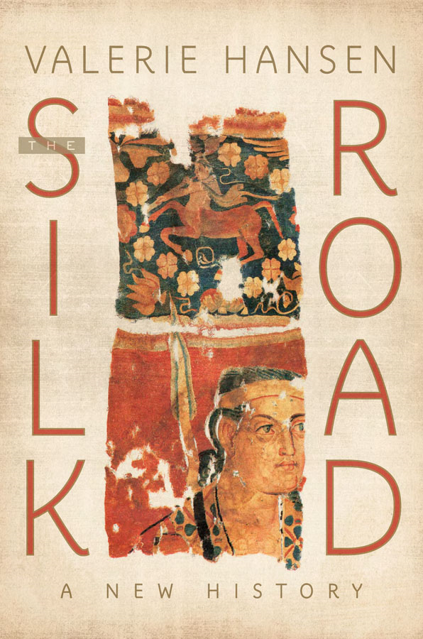 The Silk Road:A New History  By: Valerie Hansen