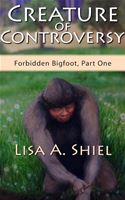 download Creature of Controversy:  A candid look at the hidden world of Bigfoot research and the men and women who hunt for a legend (Forbidden Bigfoot, Part One) book