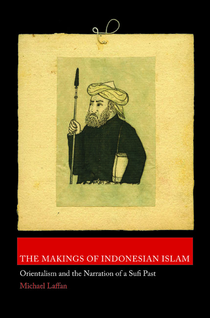 The Makings of Indonesian Islam Orientalism and the Narration of a Sufi Past
