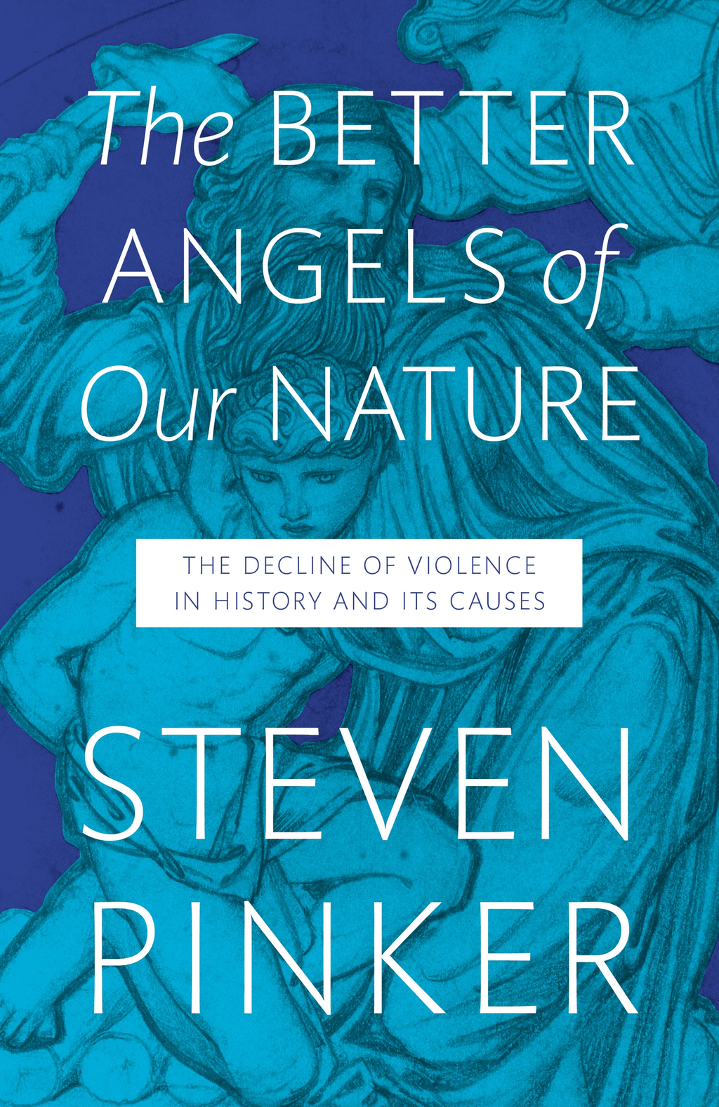 The Better Angels of Our Nature The Decline of Violence In History And Its Causes