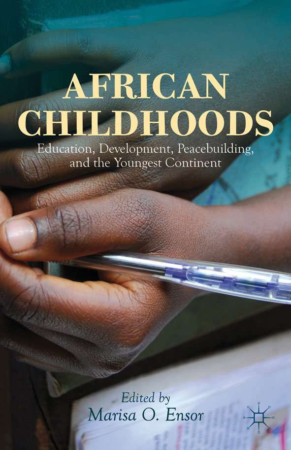 African Childhoods Education,  Development,  Peacebuilding,  and the Youngest Continent