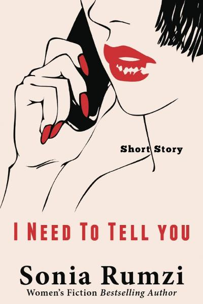I Need To Tell You By: Sonia Rumzi