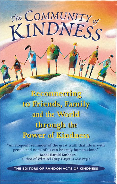 Community Of Kindness: Reconnecting To Friends Family And The World Through The Power Of Kindess By: The Editors of Random Acts of Kindness