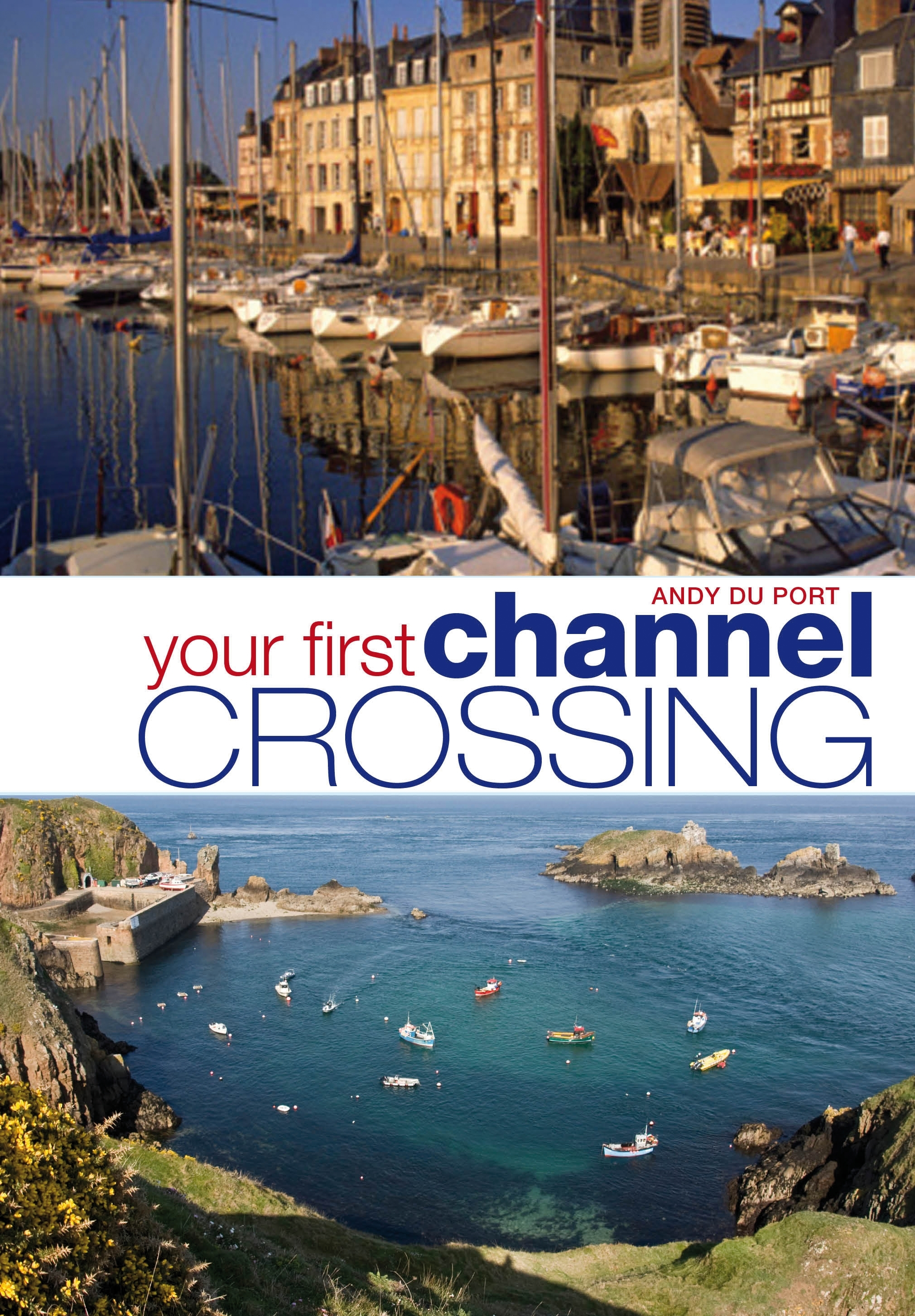 Your First Channel Crossing Planning,  Preparing and Executing a Successful Passage,  for Sail and Power