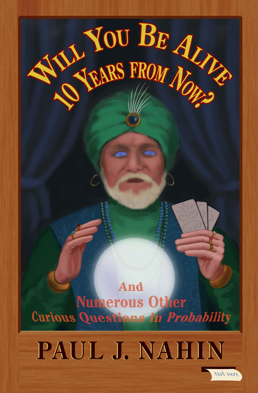Will You Be Alive 10 Years from Now? And Numerous Other Curious Questions in Probability