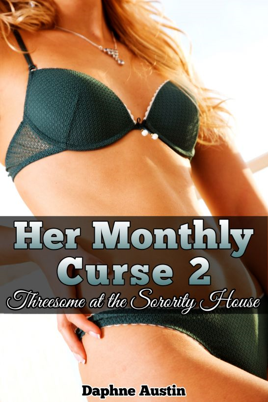 Her Monthly Curse 2: Threesome at the Sorority House (futanari dickgirl threesome erotica) By: Daphne Austin