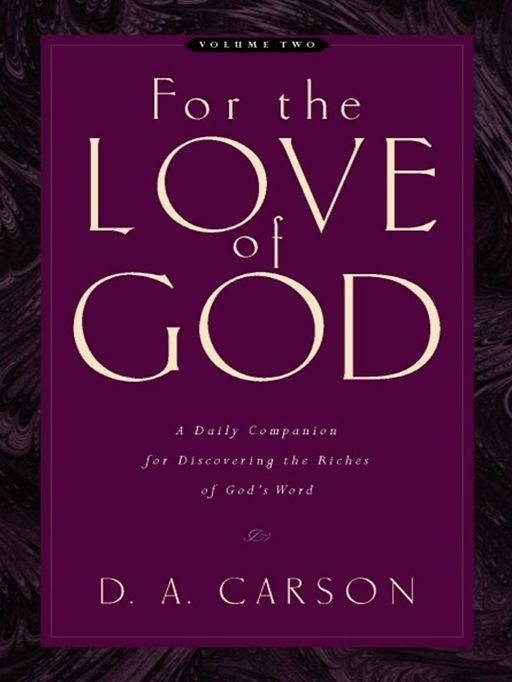 For the Love of God (Vol. 2, Trade Paperback) By: D. A. Carson