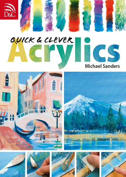 Quick & Clever Acrylics By: Editors of David & Charles