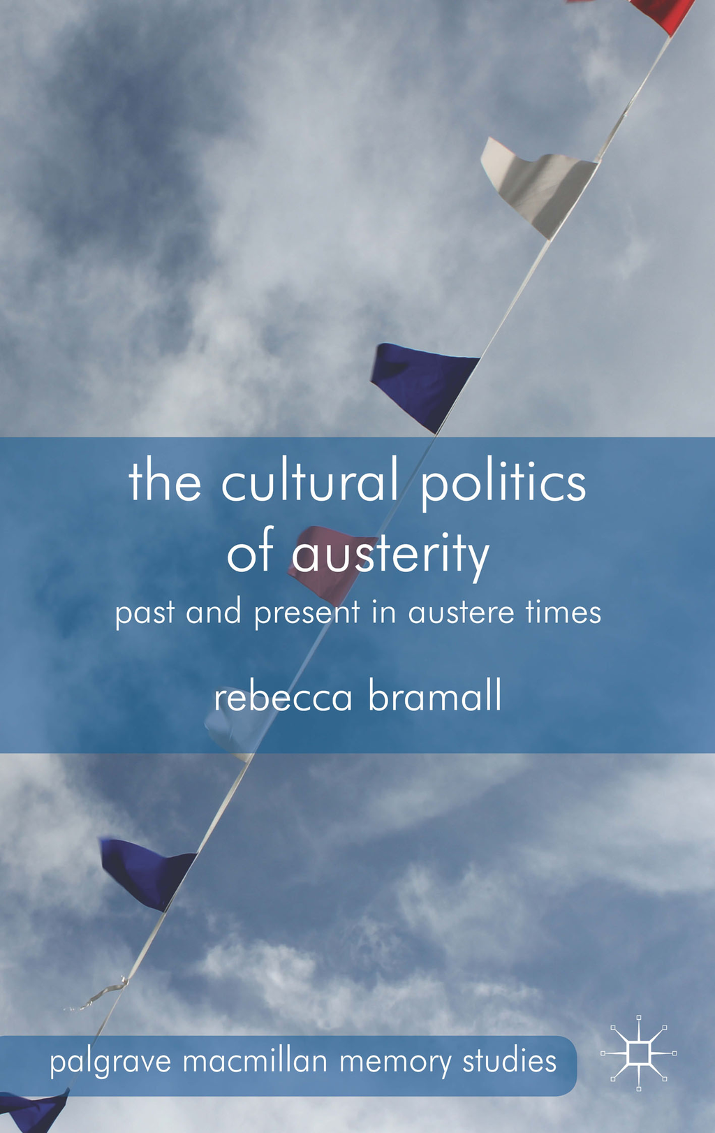The Cultural Politics of Austerity Past and Present in Austere Times
