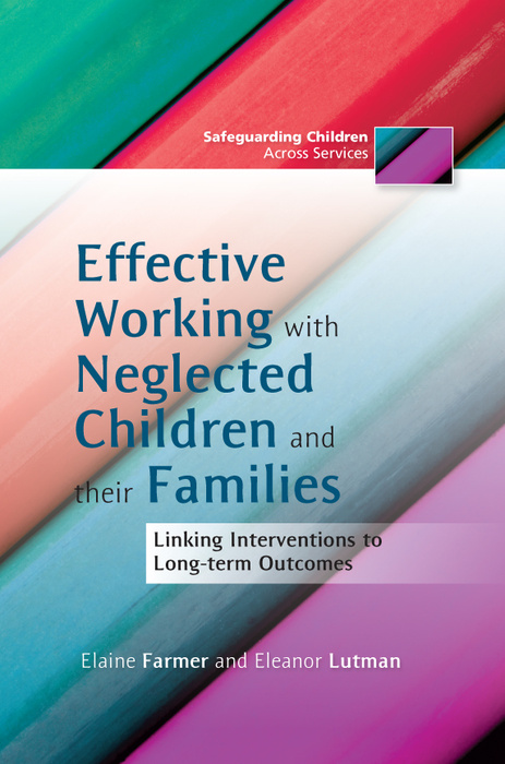 Effective Working with Neglected Children and their Families Linking Interventions to Long-term Outcomes