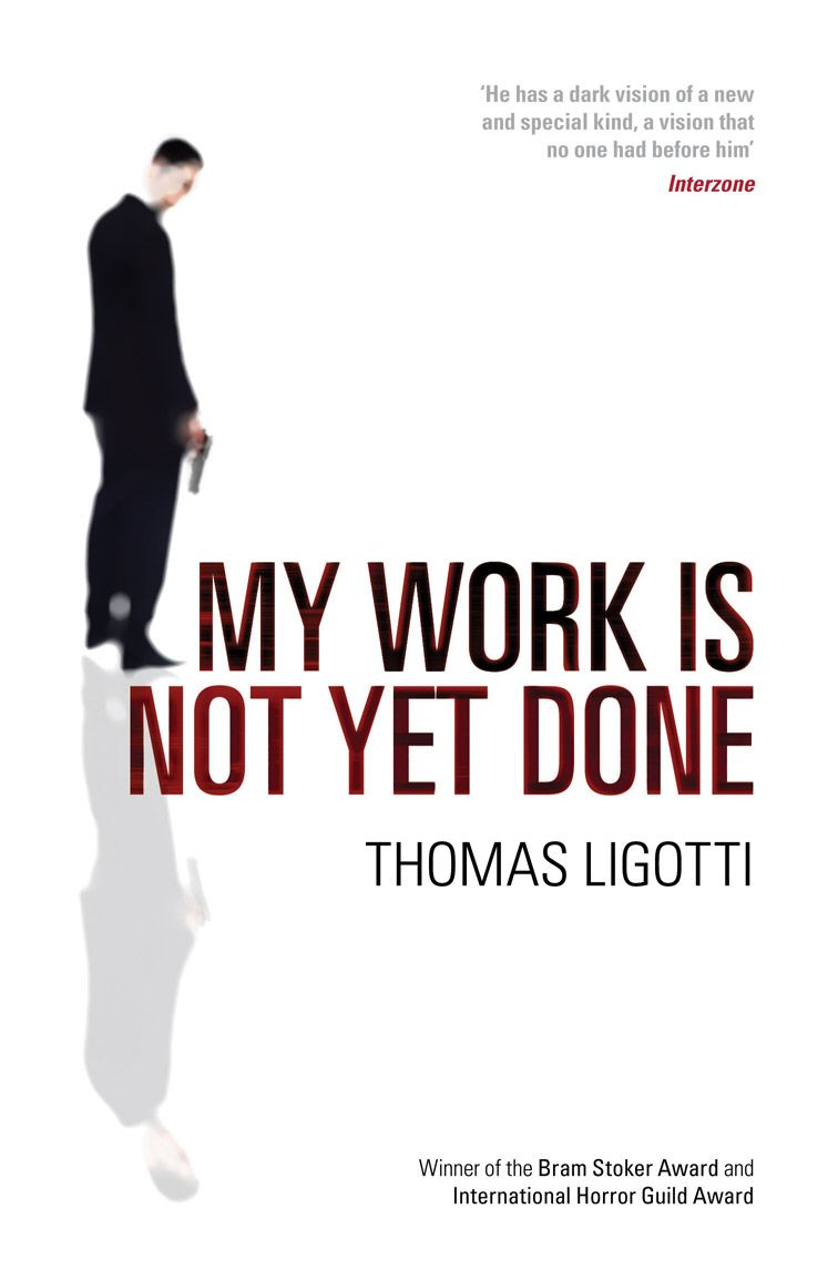 My Work Is Not Yet Done By: Thomas Ligotti