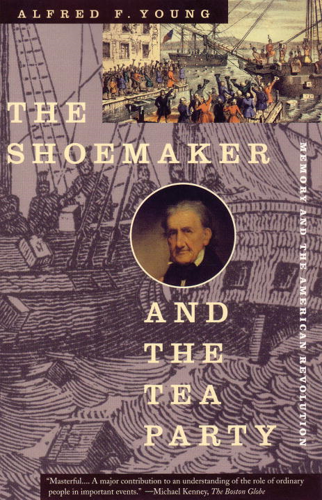 The Shoemaker and the Tea Party By: Alfred F. Young