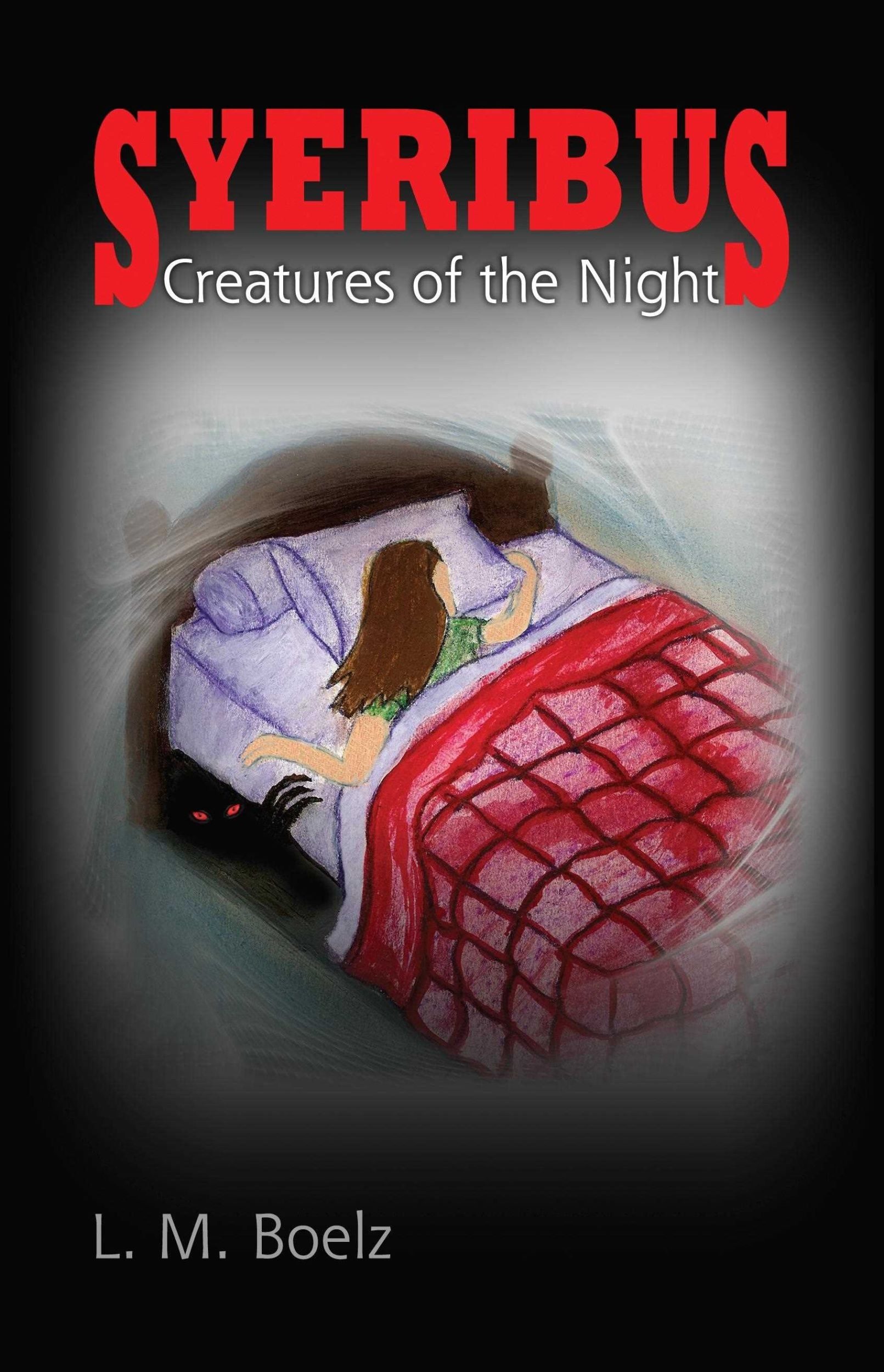 Syeribus Creatures Of The Night By: L M Boelz