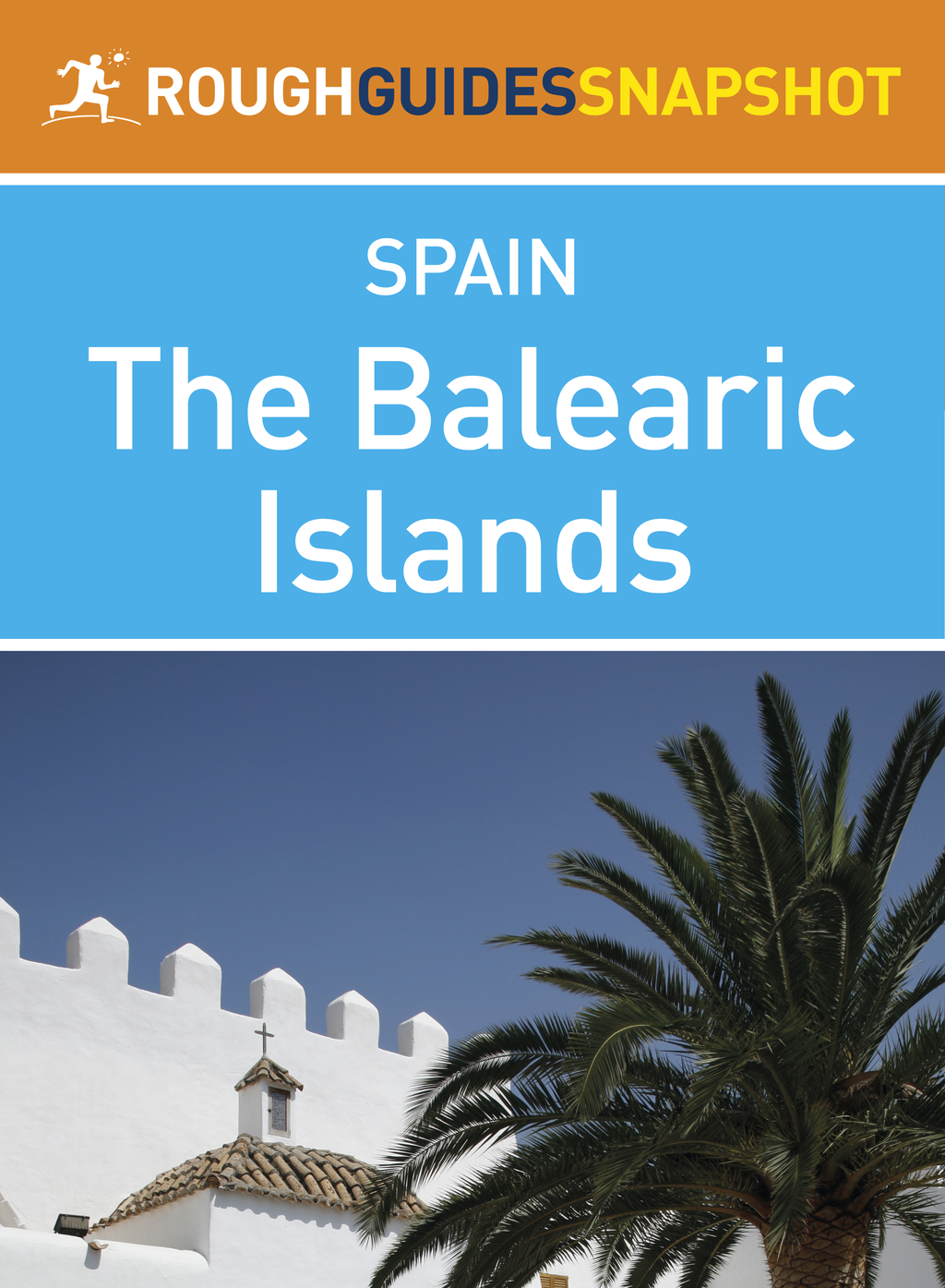 The Balearic Islands Rough Guides Snapshot Spain (includes Ibiza,  Formentera,  Mallorca and Menorca)