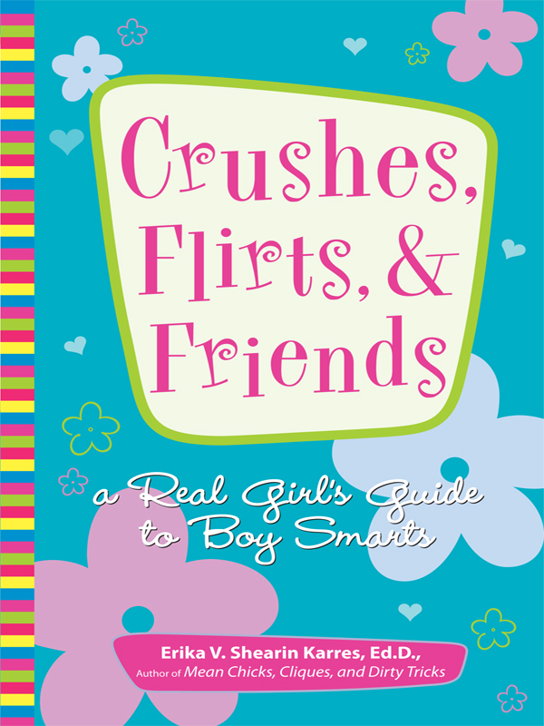 Crushes,  Flirts,  And Friends A Real Girl's Guide to Boy Smarts