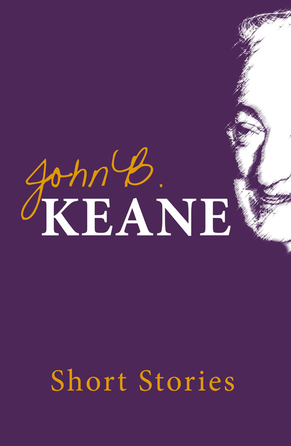 Short Stories of John B. Keane: One of Ireland's favourite writers