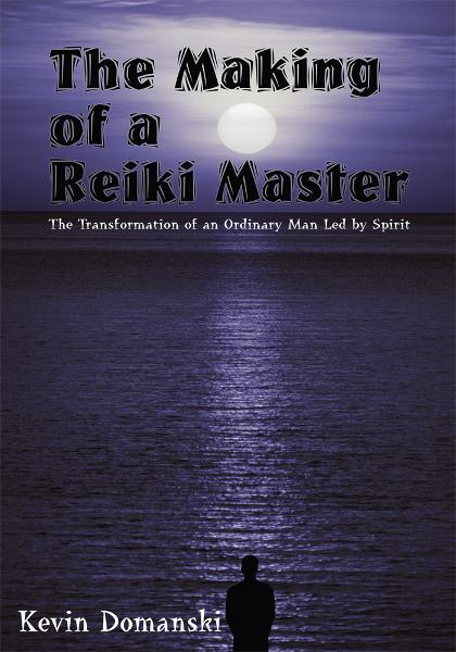 The Making of a Reiki Master By: Kevin Domanski