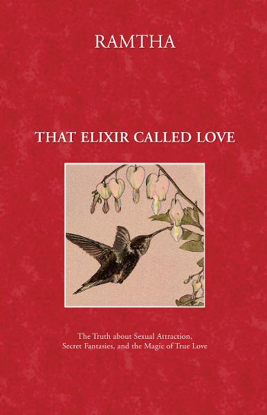 That Elixir Called Love: The Truth about Sexual Attraction, Secret Fantasies, and the Magic of True Love By: Ramtha