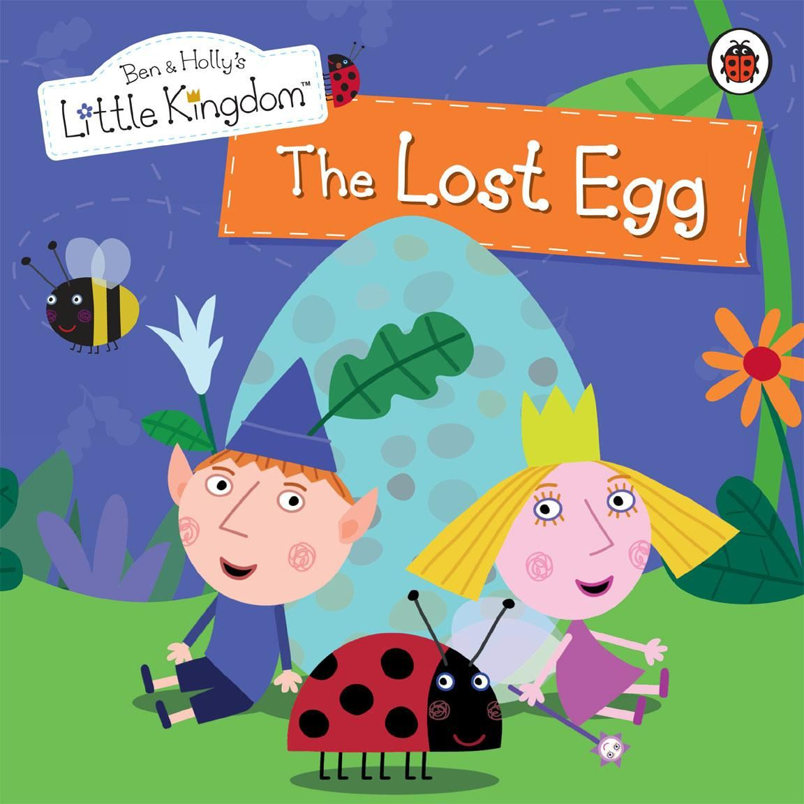 Ben and Holly's Little Kingdom: The Lost Egg Storybook The Lost Egg Storybook
