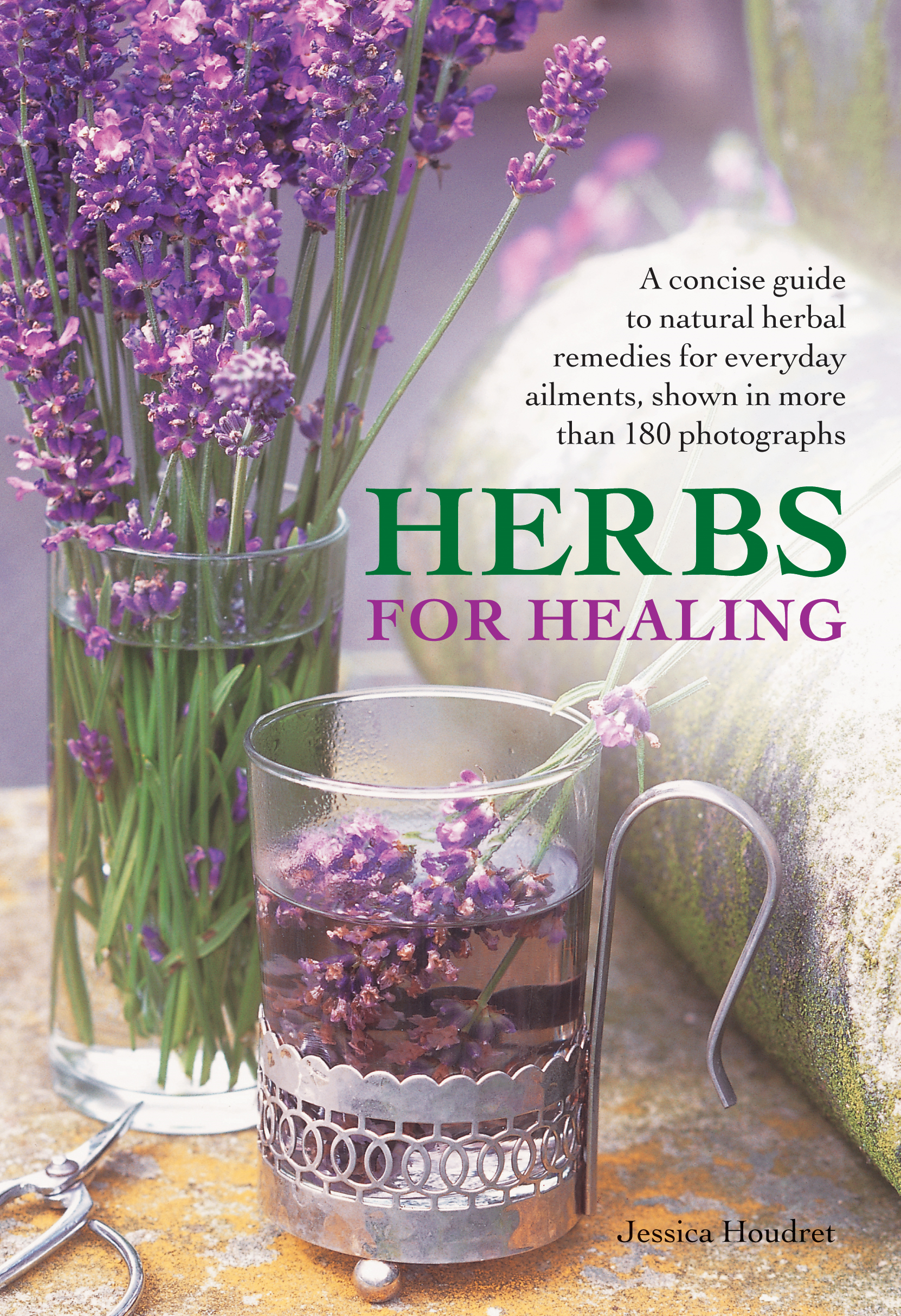 Herbs for Healing A Concise Guide to Natural Remedies For Everyday Ailments,  Shwon in More Than 180 Photographs