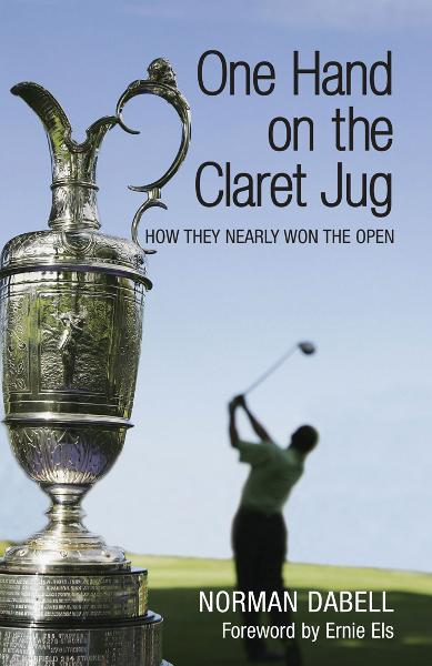 One Hand on the Claret Jug How They Nearly Won the Open