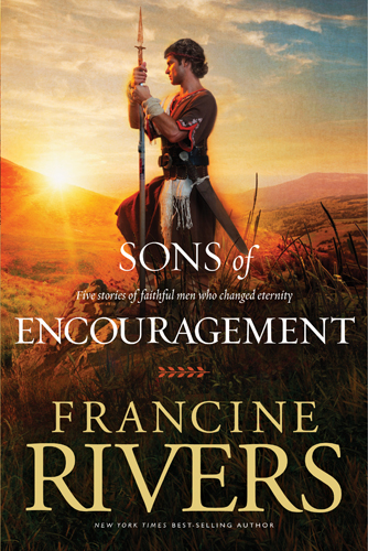 Sons of Encouragement By: Francine Rivers