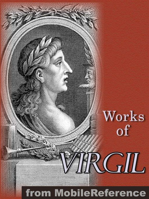 Works Of Virgil: Includes The Aeneid (3 Translations), The Eclogues, The Georgics (Mobi Collected Works) By: Virgil