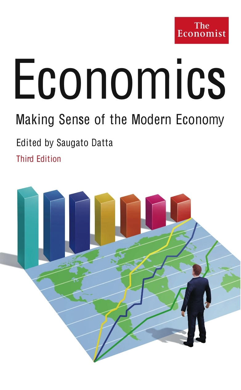 Economics (3rd edition): Making sense of the Modern Economy