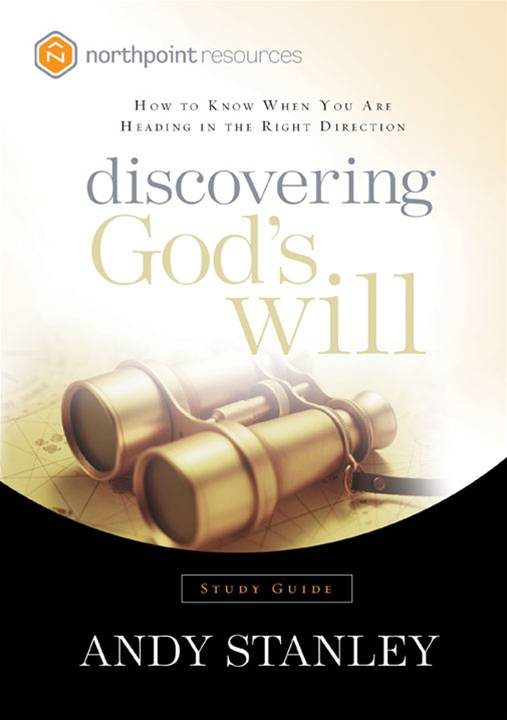 Discovering God's Will Study Guide By: Andy Stanley