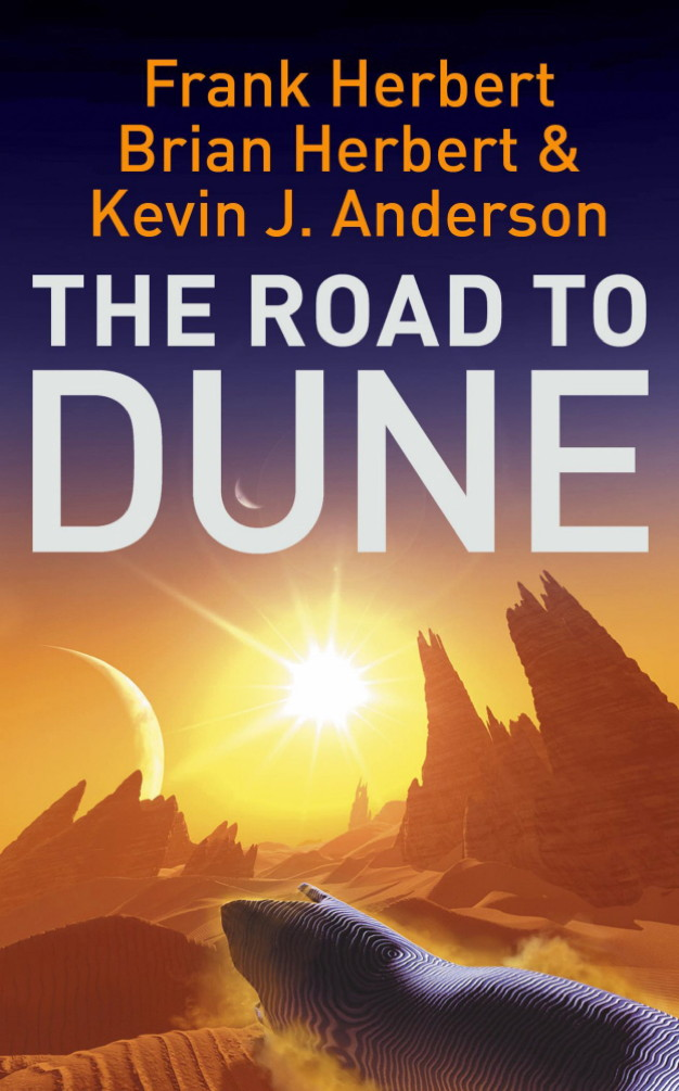 The Road to Dune New stories,  unpublished extracts and the publication history of the Dune novels
