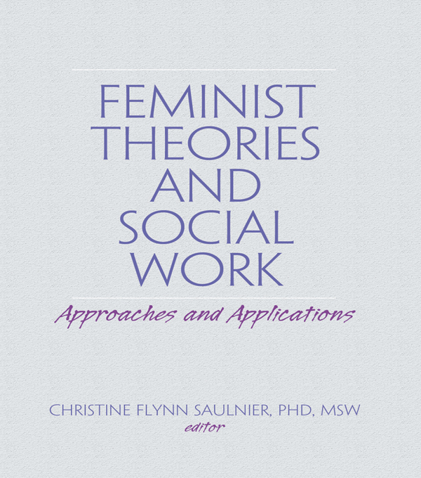 Feminist Theories and Social Work Approaches and Applications