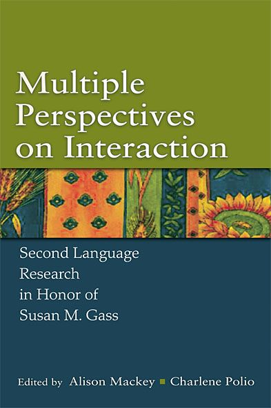 Multiple Perspectives on Interaction Second Language Research in Honor of Susan M. Gass